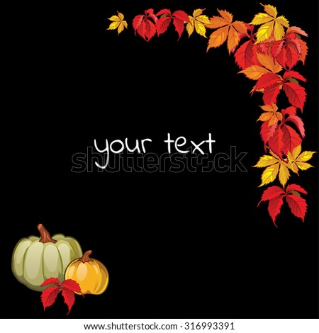 Illustration autumn theme on a black background. Image of ripe pumpkins and leaves of parthenocissus. Your text. Postcard. Vector. - stock vector