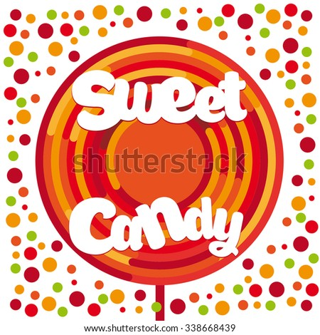 Illustration of a lollipop. Lollipop flat. It contains the inscription sweet candy. - stock vector
