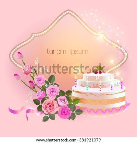 illustration of birthday cake and roses for a greeting card and invitation on birthday party.