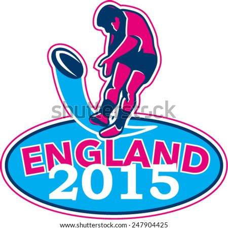 Illustration of rugby union player kicking ball on isolated white background with words England 2015 inside oval shape done in retro style. - stock vector
