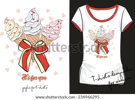 """Illustration of trendy sketch woman's shirt with color print with three ice cream decorated with a striped bow and inscription """"it is for you"""". t-shirt design idea for girls in pink and blue tones.  - stock vector"""