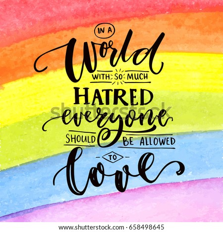 Lgbt Quotes Glamorous World Much Hatred Everyone Should Be Stock Vector 658498645