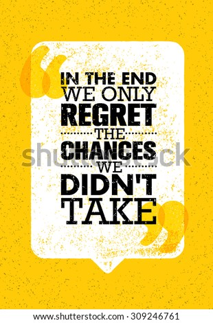 In The End We Only Regret The Chances We Didn't Take. Inspiring Motivation Quote Design. Vector Typography Poster Concept - stock vector