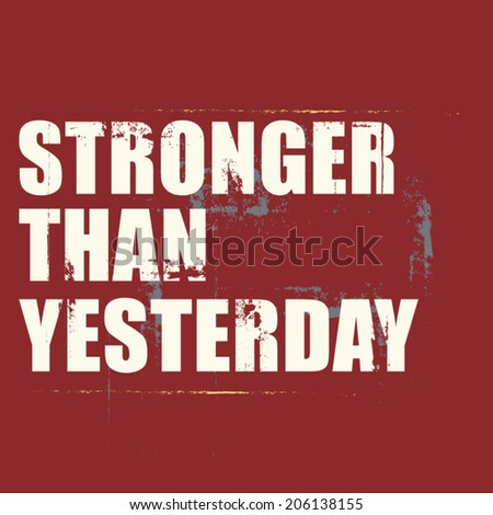 inspiration quote grunge design : Stronger than yesterday, Typographic vector illustration - stock vector