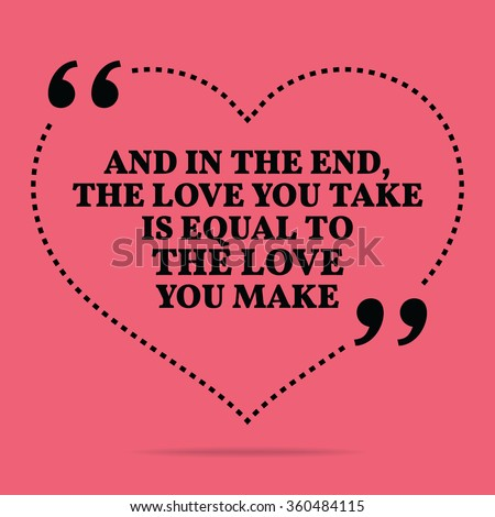 Inspirational love marriage quote. And in the end, the love you take is equal to the love you make. Love quote background design, Love quote poster, image, Motivational quote phrase, words, saying - stock vector