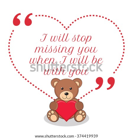 Inspirational love quote. I will stop missing you when I will be with you. Simple design with teddy bear holding red heart icon. Vector illustration - stock vector