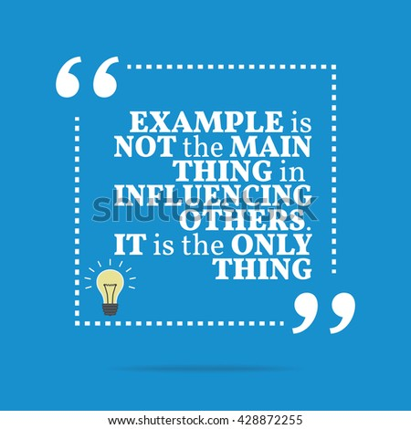 Inspirational motivational quote. Example is not the main thing in influencing others. It is the only thing. Vector square shape design with light bulb. Simple and trendy style - stock vector