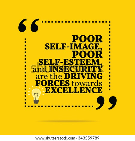 Inspirational motivational quote. Poor self-image, poor self-esteem, and insecurity are the driving forces towards excellence. Simple trendy design. - stock vector