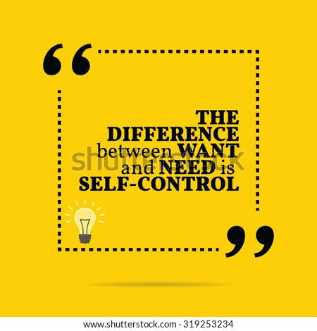 Inspirational Motivational Quote Difference Between Want ...