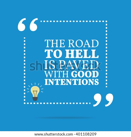 Inspirational motivational quote. The road to hell is paved with good intentions. Simple trendy design. - stock vector