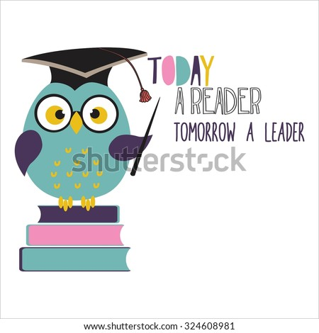Elegant Inspirational Motivational Quote. Today A Reader, Tomorrow A Leader. Owl  With Book And