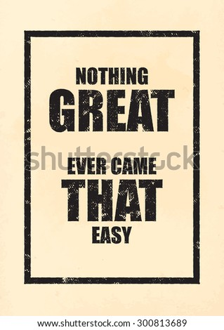 Inspirational poster. Motivational old poster. Nothing great ever came that easy
