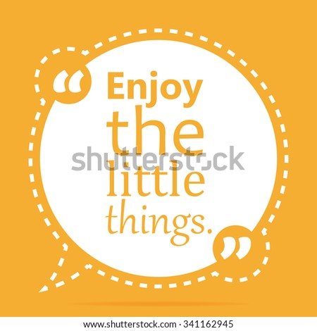 Inspirational quote Enjoy the little things wise saying in round - stock vector