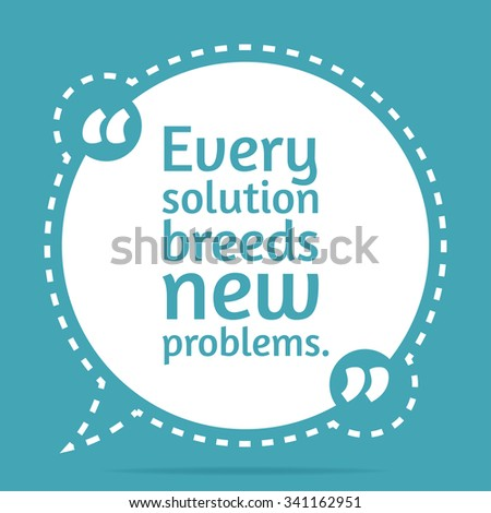 Inspirational quote Every solution breeds new wise saying in round - stock vector