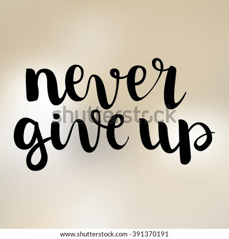 Inspirational quote Never Give Up. Hand written calligraphy, brush painted letters. Isolation black on light brown blurred background. All letters is vector, easy to edit - stock vector