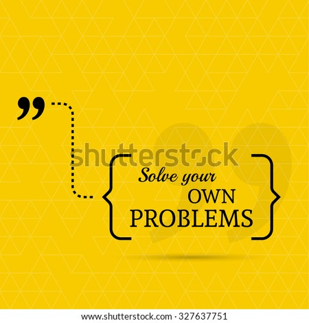 Inspirational quote. Solve your own problems. wise saying in brackets - stock vector
