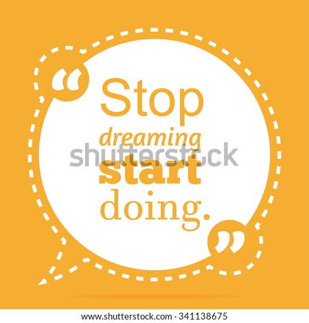 Inspirational quote Stop dreaming start doing wise saying in round - stock vector