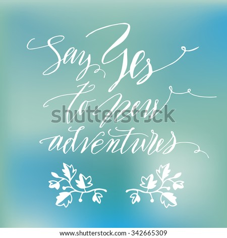 Inspirational quote, vector text on defocused background. Hand lettering for invitation and greeting card. Hand drawn typographic inscription, calligraphic design with floral decorations.  - stock vector