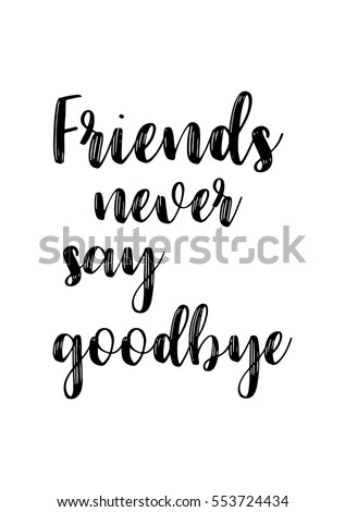 Inspirational Quotes About Friendship. Hand Lettering And Calligraphy Motivational  Quote. Friends Never Say Goodbye