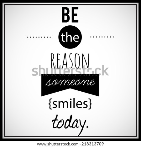 "Inspirational, retro looking, decorative art. ""Be the reason someone smiles today"". Vector art. - stock vector"