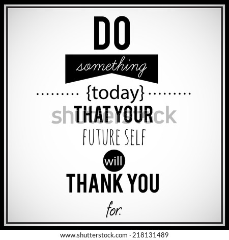 "Inspirational, retro looking quotation. ""Do something today that your future self will thank You for"". Vector art. - stock vector"