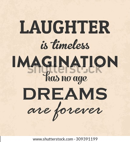 Inspirational Retro Typographic Poster Design on Vintage Paper Background - Laughter is timeless. Imagination has no age. Dreams are forever - Motivational Quote - stock vector
