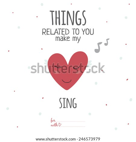 Inspirational romantic and love card for Happy Valentines Day. Template for wedding, mothers day, birthday, invitations. Greeting lovely wish. Things related to you make my heart sing - stock vector
