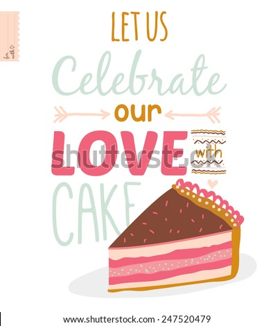 Inspirational romantic and love card for Happy Valentines Day. Template for wedding, mothers day, birthday, invitations. Greeting typographic lovely wish with tasty cake. Celebrate our love  - stock vector