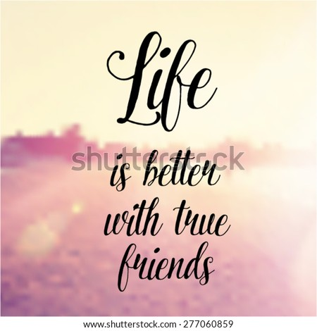 Inspirational Typographic Quote Vector - Life is better with true friends - stock vector