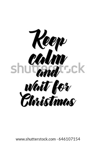 Isolated Calligraphy On White Background. Quote About Winter And Christmas. Keep  Calm And Wait
