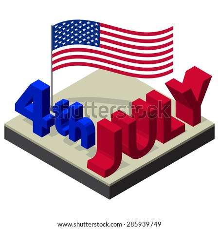 Isometric text 4-th of July and American national flag. Independence Day Vector Design July Fourth. - stock vector