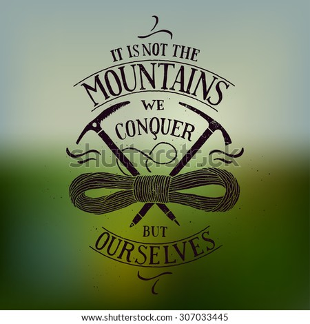 it is not the mountains we conquer but ourselves. motivational quote. hiking print - stock vector