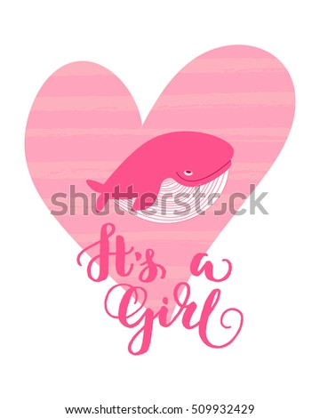 It's a girl greeting card, baby shower card with a whale. Baby announcement card design element for a newborn girl.  Cartoon whale card with a heart. It's a girl lettering. Vector illustration.