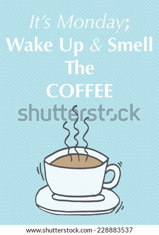 Itu0027s Monday; Wake Up And Smell The Coffee / Motivational Inspirational  Quote Wallpaper Poster Background