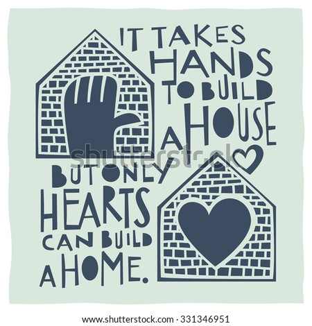 It takes hands to build a house but only hearts can build a home. Calligraphy and drawing of house, hand and heart expressing the idea of home - stock vector