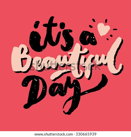 Its a Beautiful Day, hand lettering brush, original handcrafted, handmade font, cute blobby brush lettering, straight from paper, handwriting ink - stock vector