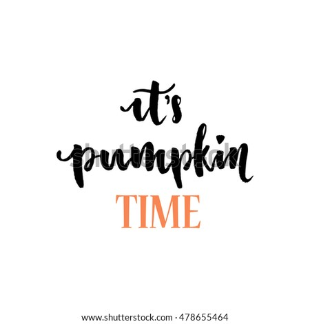 Its Pumpkin Time. Positive Quote Happy Halloween Calligraphy Lettering  Postcard.Hand Written Vector.