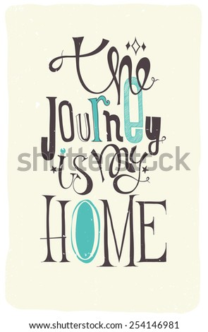 Journey is my home. Grunge inspirational motivational poster with quote about journey, doodles, vector - stock vector