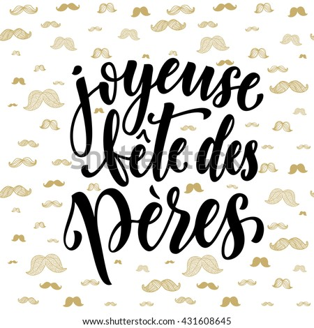 Joyeuse Fete des Peres lettering for greeting card. French Father Day text with gold glitter moustache hipster pattern. Fathers Day hand drawn calligraphy on white background wallpaper. - stock vector