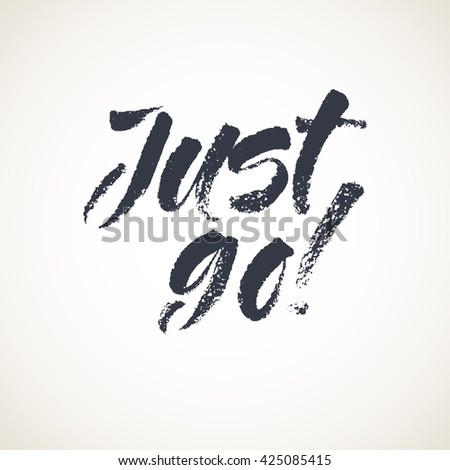 Just go lettering card. Hand drawn ink illustration phrase. Handwritten modern brush calligraphy.