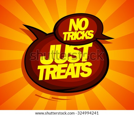 Just treats, no tricks design with speech balloons comic style. - stock vector