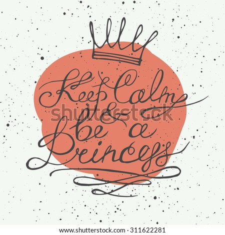 Keep calm and be a princess. Motivation lettering romantic quote. Hand drawn typography poster. Great for valentine and save the date card. - stock vector