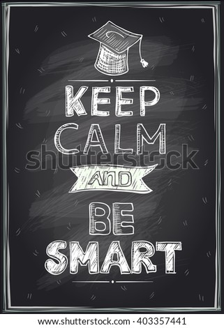 Keep calm and be smart guotes design, hand drawn on a chalkboard, mock up - stock vector