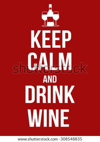 Keep calm and drink wine poster, vector illustration - stock vector