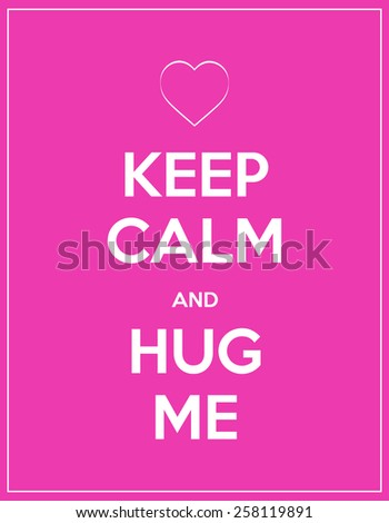 keep calm and hug me abstract modern background - stock vector