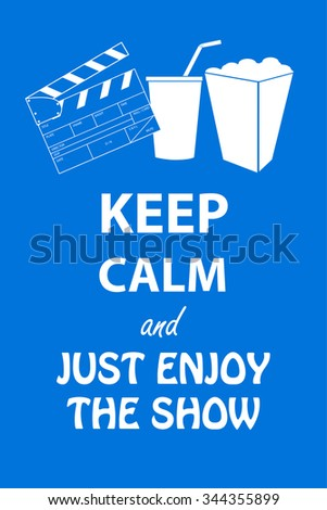 Keep Calm and Just Enjoy The Show   - stock vector