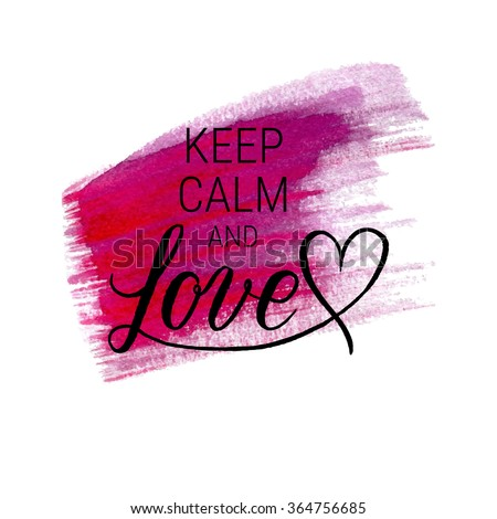 Keep calm and Love greeting card, poster with hand drawn watercolor stain. Vector background with hand lettering. - stock vector