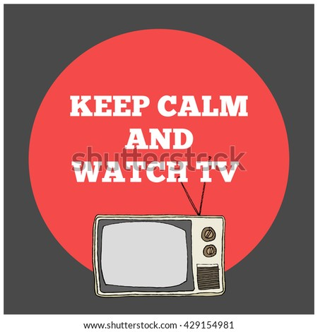 Keep calm and watch TV (Hand Drawn Television Vector Illustration Poster Design)