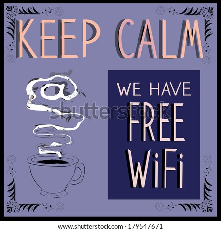 Keep calm we have Free Wi-Fi. Poster. Vector illustration. - stock vector