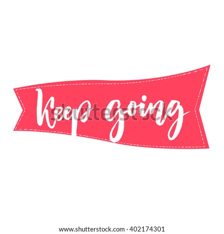 Keep going brush lettering. Support phrase for cards, posters. Motivational saying - stock vector